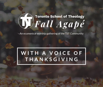 Toronto School of Theology Fall Agapé Gathering - With a Voice of Thanksgiving
