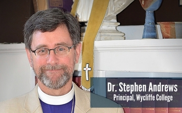 Dr. Stephen Andrews, New Principal of Wycliffe College