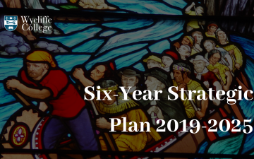 Wycliffe College Six-Year Strategic Plan 2019-2025