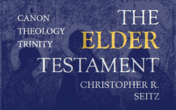 The Elder Testament: Canon, Theology, Trinity - by Christopher Seitz