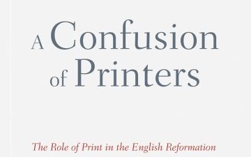 A Confusion of Printers: The Role of Print in the English Reformation by Pearce J. Carefoote