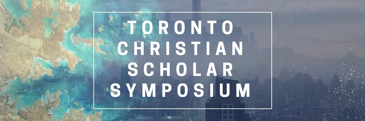 Toronto Christian Scholar Symposium